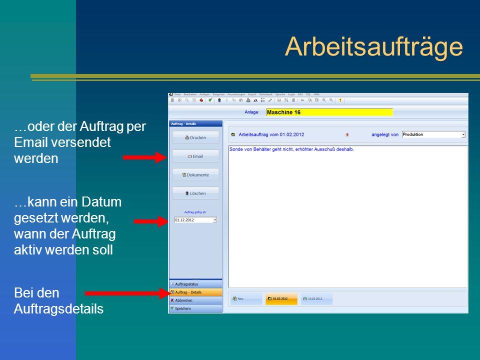 Arbeitsaufträge …oder der Auftrag per Email versendet werden …kann ein Datum gesetzt werden, wann der Auftrag aktiv werden soll Bei den Auftragsdetail