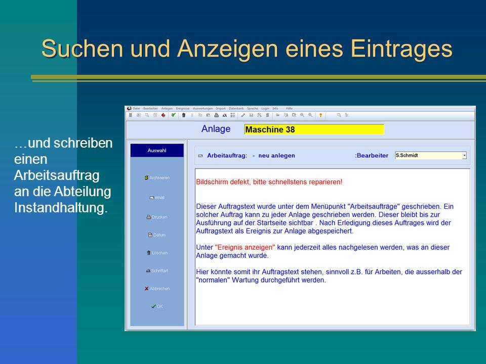 Suchen und Anzeigen eines Eintrages …und schreiben einen Arbeitsauftrag an die Abteilung Instandhaltung.