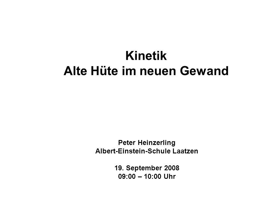Kinetik Alte Hüte im neuen Gewand Peter Heinzerling Albert-Einstein-Schule Laatzen 19. September 2008 09:00 – 10:00 Uhr