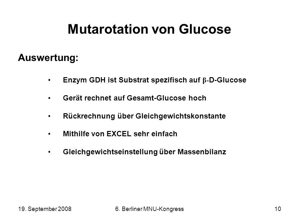 19. September 20086. Berliner MNU-Kongress10 Mutarotation von Glucose Auswertung: Enzym GDH ist Substrat spezifisch auf β- D-Glucose Gerät rechnet auf