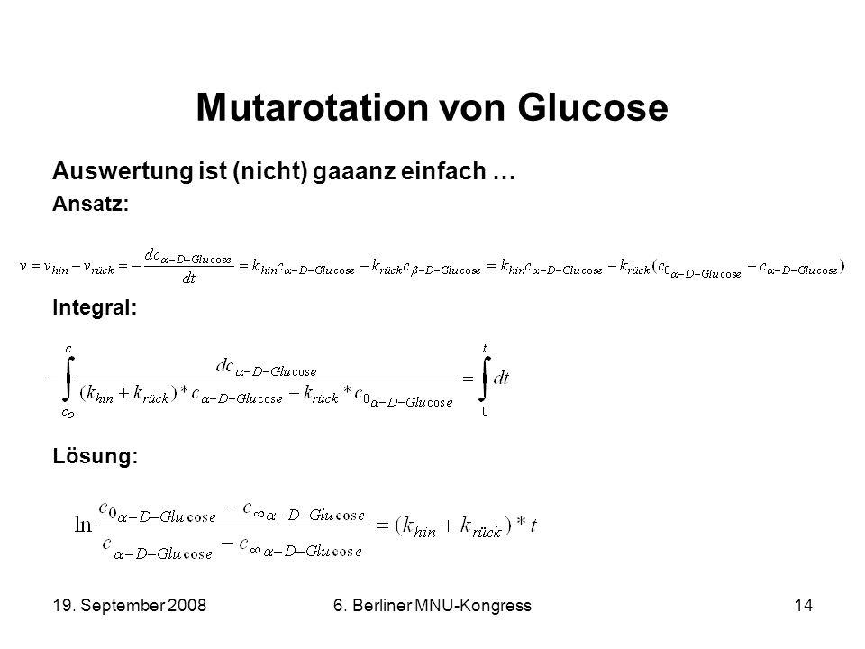 19. September 20086. Berliner MNU-Kongress14 Mutarotation von Glucose Auswertung ist (nicht) gaaanz einfach … Ansatz: Integral: Lösung: