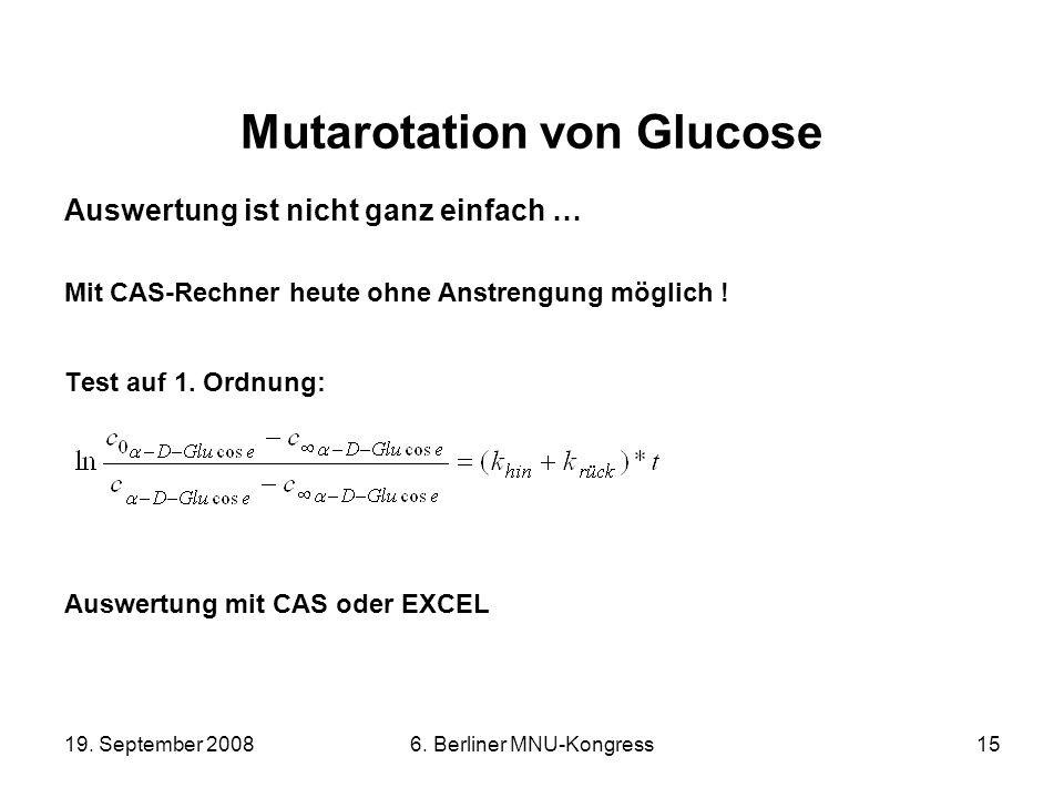 19. September 20086. Berliner MNU-Kongress15 Mutarotation von Glucose Auswertung ist nicht ganz einfach … Mit CAS-Rechner heute ohne Anstrengung mögli