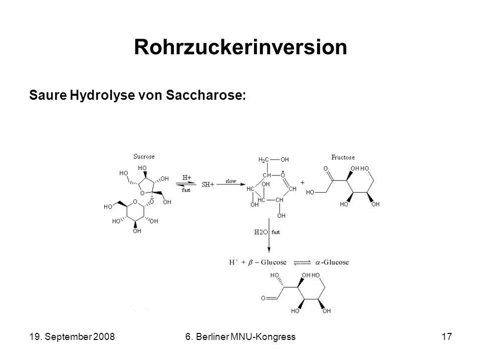 19. September 20086. Berliner MNU-Kongress17 Rohrzuckerinversion Saure Hydrolyse von Saccharose:
