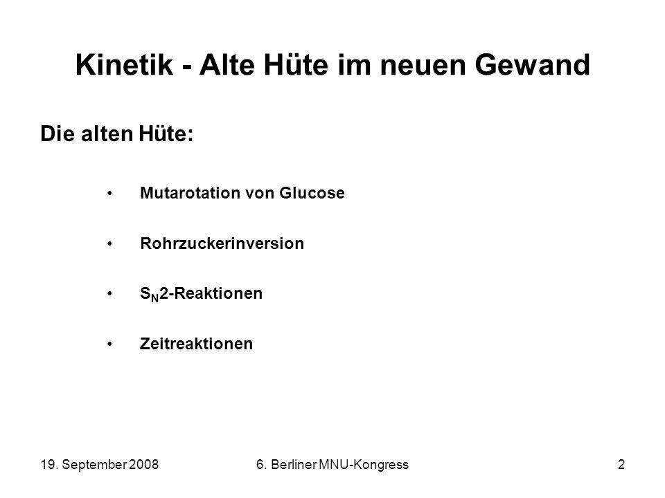 19. September 20086. Berliner MNU-Kongress2 Kinetik - Alte Hüte im neuen Gewand Die alten Hüte: Mutarotation von Glucose Rohrzuckerinversion S N 2-Rea