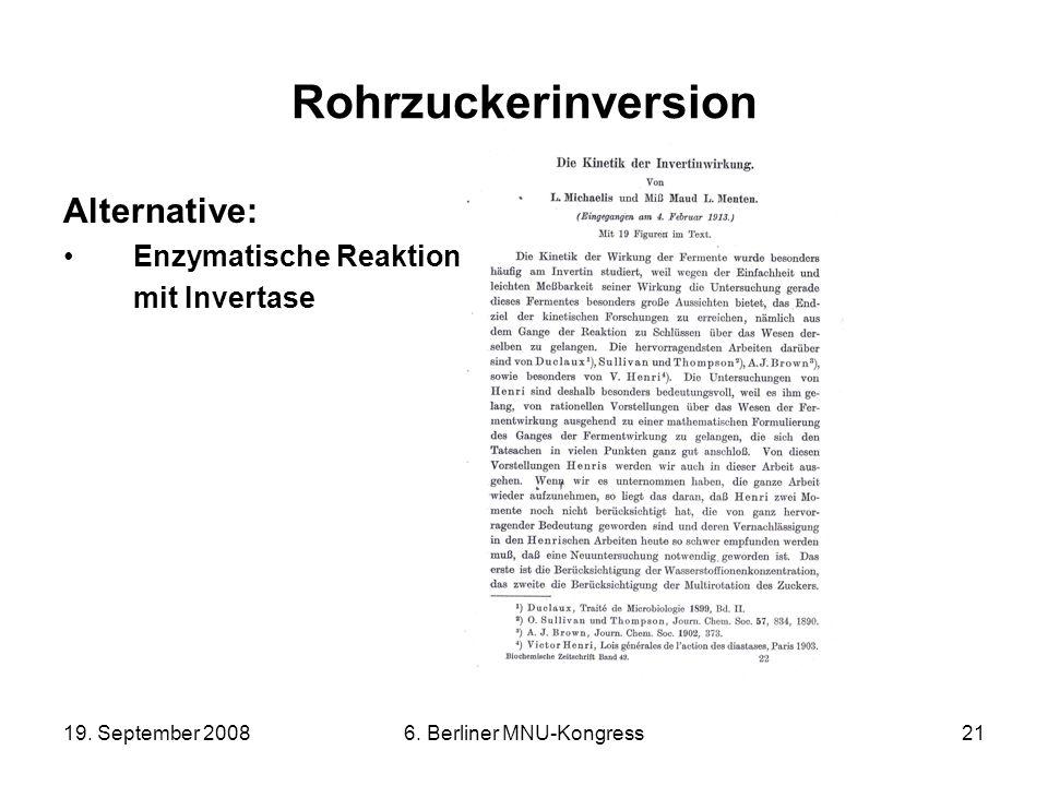 19. September 20086. Berliner MNU-Kongress21 Rohrzuckerinversion Alternative: Enzymatische Reaktion mit Invertase