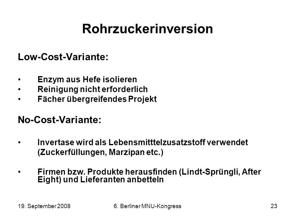 19. September 20086. Berliner MNU-Kongress23 Rohrzuckerinversion Low-Cost-Variante: Enzym aus Hefe isolieren Reinigung nicht erforderlich Fächer überg