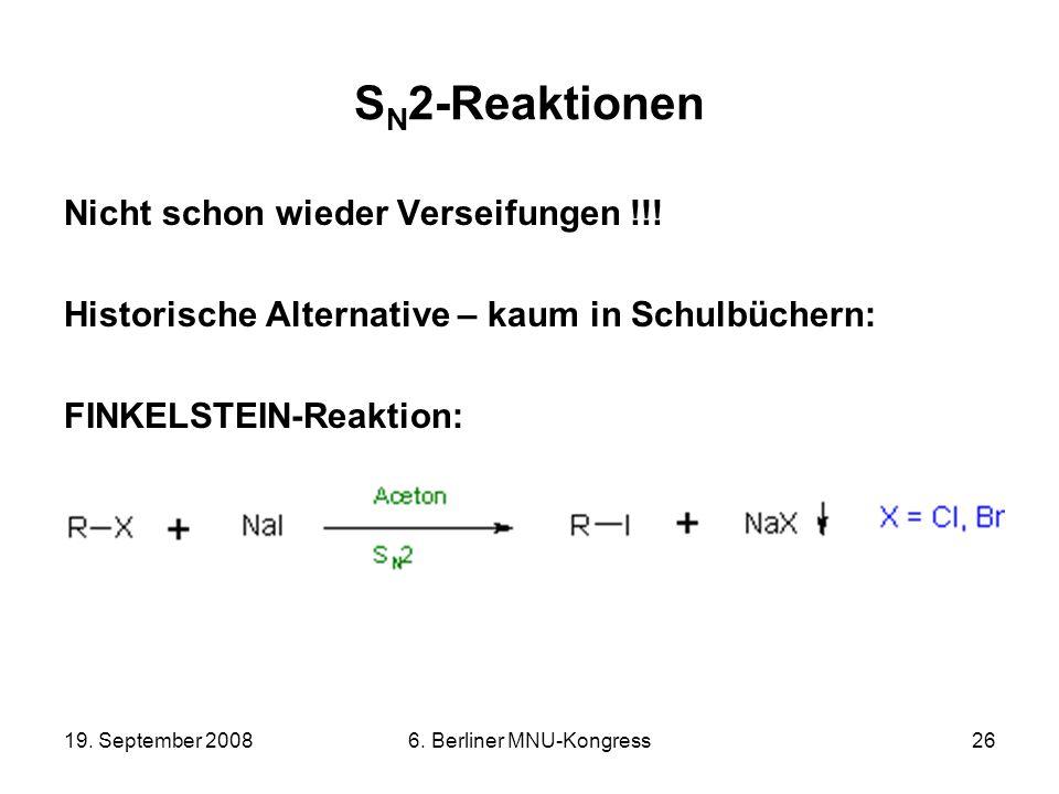 19. September 20086. Berliner MNU-Kongress26 S N 2-Reaktionen Nicht schon wieder Verseifungen !!! Historische Alternative – kaum in Schulbüchern: FINK