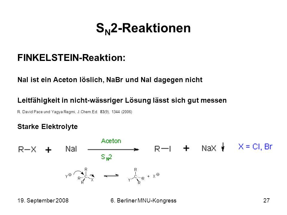 19. September 20086. Berliner MNU-Kongress27 S N 2-Reaktionen FINKELSTEIN-Reaktion: NaI ist ein Aceton löslich, NaBr und NaI dagegen nicht Leitfähigke