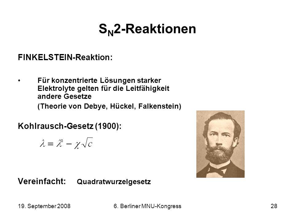 19. September 20086. Berliner MNU-Kongress28 S N 2-Reaktionen FINKELSTEIN-Reaktion: Für konzentrierte Lösungen starker Elektrolyte gelten für die Leit