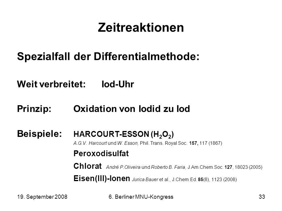 19. September 20086. Berliner MNU-Kongress33 Zeitreaktionen Spezialfall der Differentialmethode: Weit verbreitet: Iod-Uhr Prinzip:Oxidation von Iodid