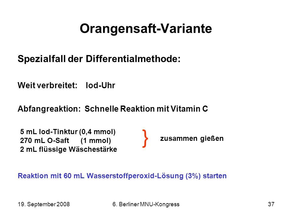 19. September 20086. Berliner MNU-Kongress37 Orangensaft-Variante Spezialfall der Differentialmethode: Weit verbreitet: Iod-Uhr Abfangreaktion: Schnel