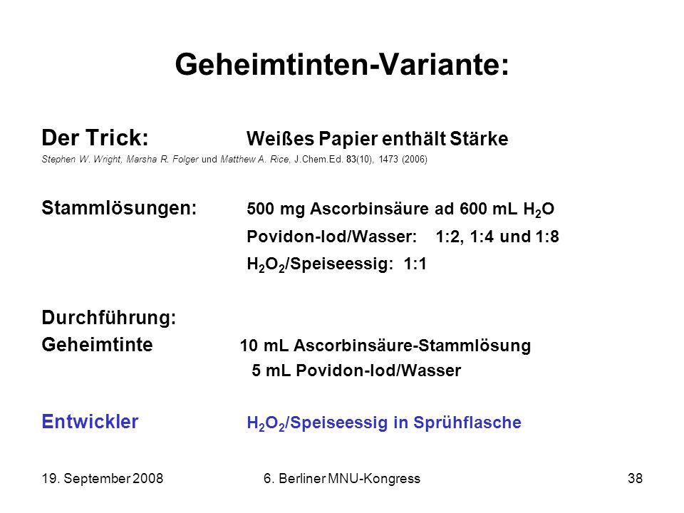 19. September 20086. Berliner MNU-Kongress38 Geheimtinten-Variante: Der Trick: Weißes Papier enthält Stärke Stephen W. Wright, Marsha R. Folger und Ma