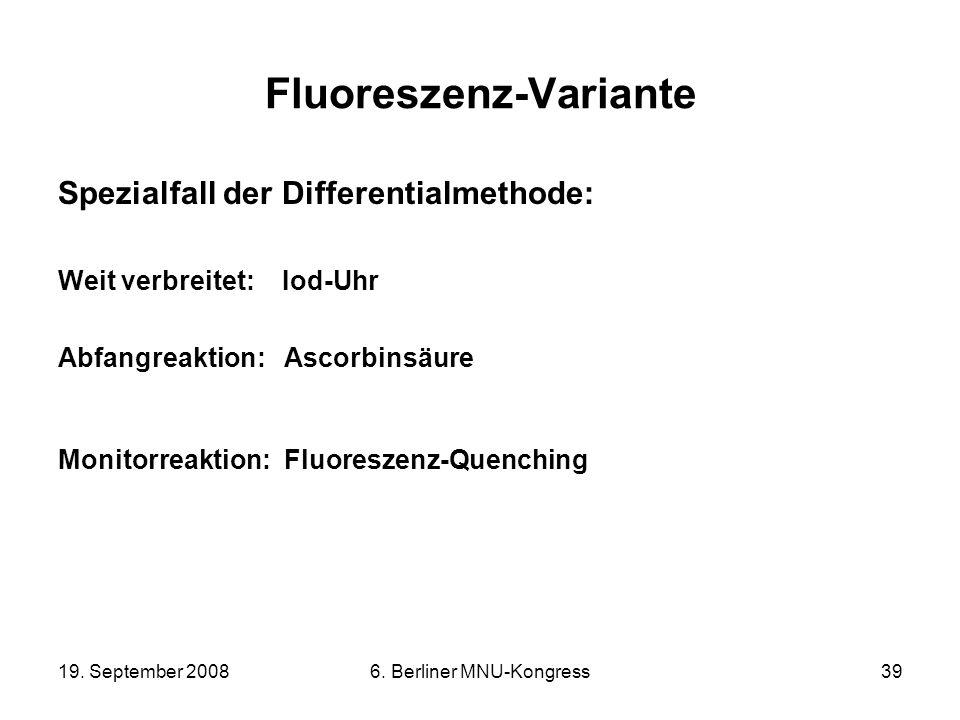 19. September 20086. Berliner MNU-Kongress39 Fluoreszenz-Variante Spezialfall der Differentialmethode: Weit verbreitet: Iod-Uhr Abfangreaktion: Ascorb