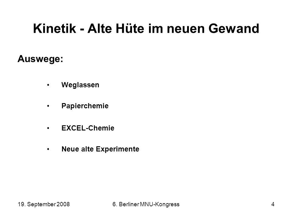 19. September 20086. Berliner MNU-Kongress4 Kinetik - Alte Hüte im neuen Gewand Auswege: Weglassen Papierchemie EXCEL-Chemie Neue alte Experimente