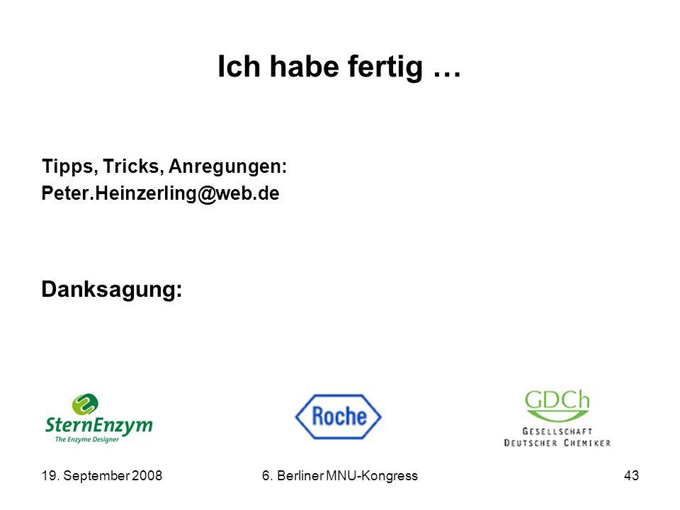 19. September 20086. Berliner MNU-Kongress43 Ich habe fertig … Tipps, Tricks, Anregungen: Peter.Heinzerling@web.de Danksagung: