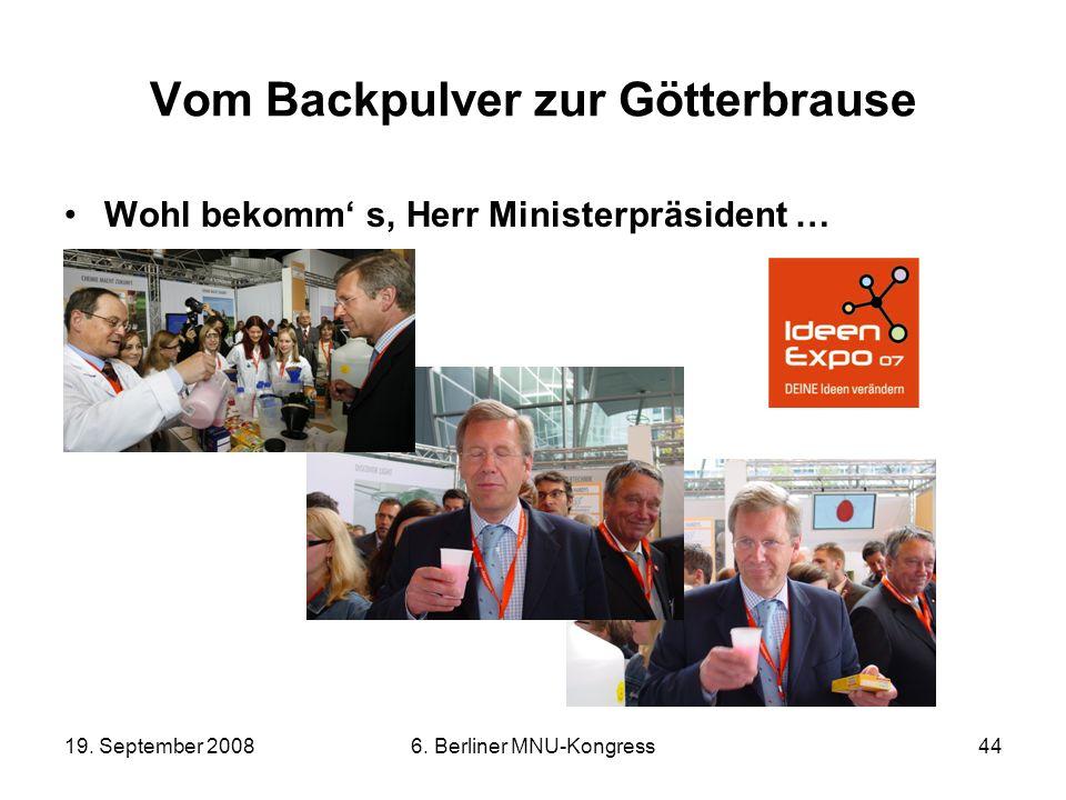 19. September 20086. Berliner MNU-Kongress44 Vom Backpulver zur Götterbrause Wohl bekomm s, Herr Ministerpräsident …