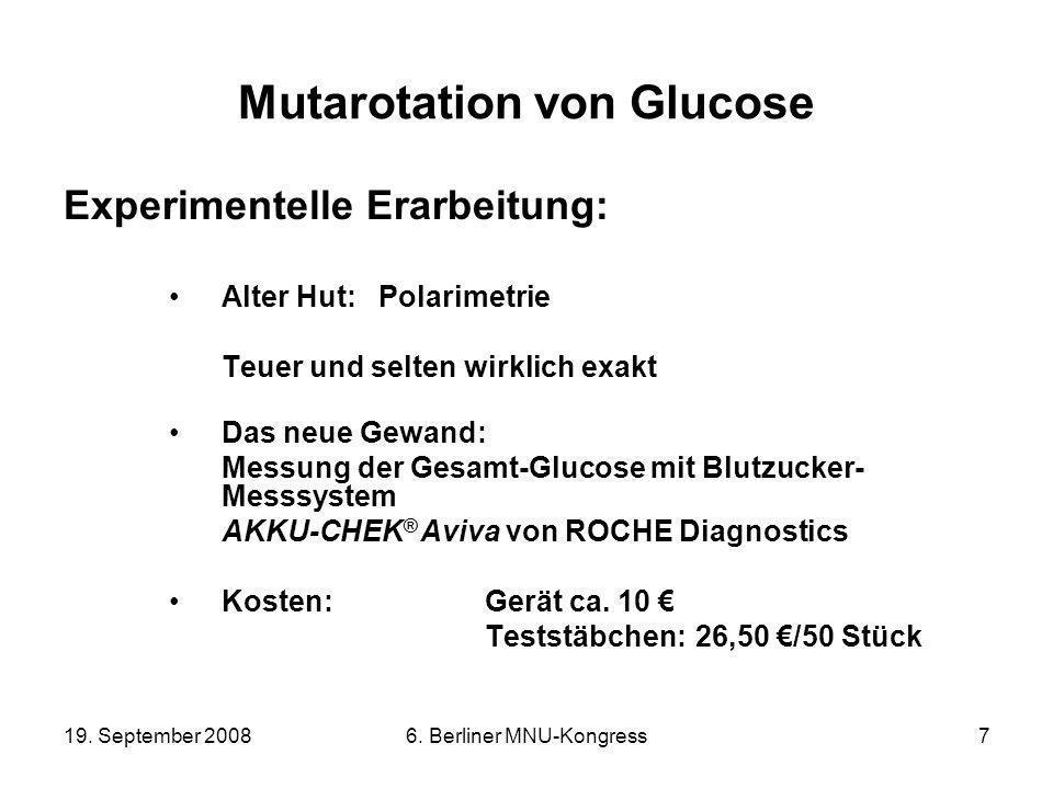 19. September 20086. Berliner MNU-Kongress7 Mutarotation von Glucose Experimentelle Erarbeitung: Alter Hut: Polarimetrie Teuer und selten wirklich exa
