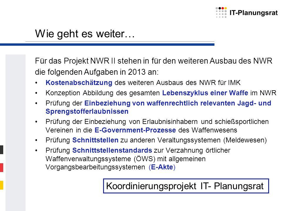 Wie geht es weiter… Für das Projekt NWR II stehen in für den weiteren Ausbau des NWR die folgenden Aufgaben in 2013 an: Kostenabschätzung des weiteren