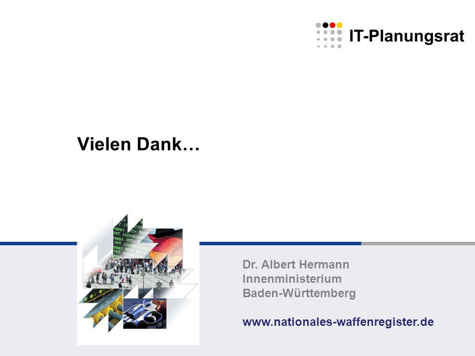 Vielen Dank… Dr. Albert Hermann Innenministerium Baden-Württemberg www.nationales-waffenregister.de