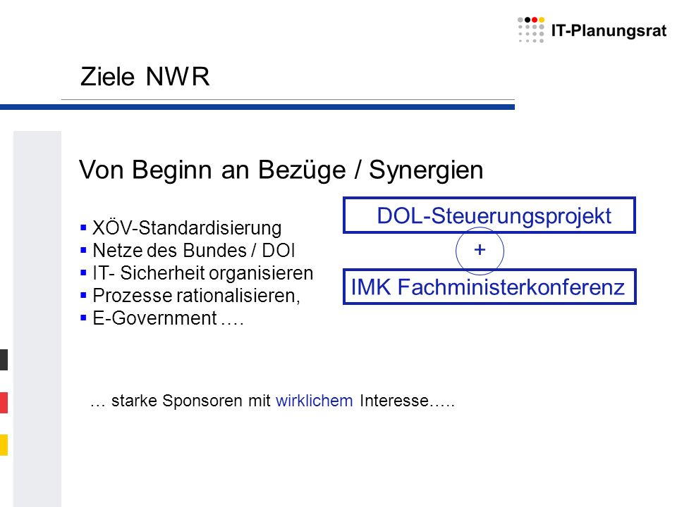Von Beginn an Bezüge / Synergien XÖV-Standardisierung Netze des Bundes / DOI IT- Sicherheit organisieren Prozesse rationalisieren, E-Government …. Zie