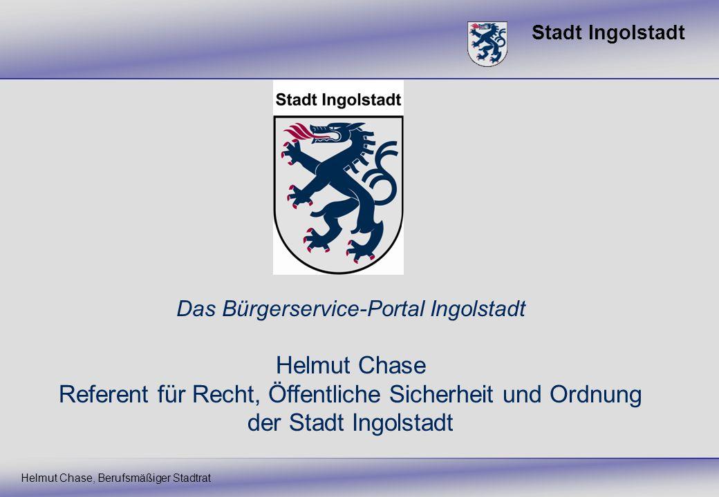 Stadt Ingolstadt Helmut Chase, Berufsmäßiger Stadtrat Das Bürgerservice-Portal Ingolstadt Helmut Chase Referent für Recht, Öffentliche Sicherheit und