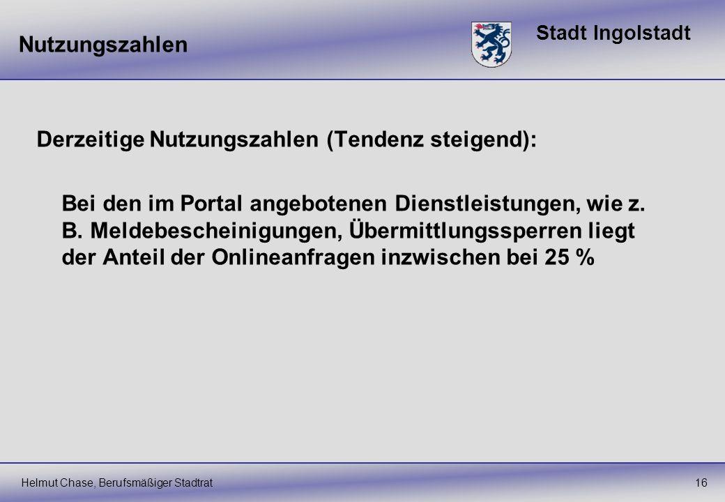 Stadt Ingolstadt Nutzungszahlen Helmut Chase, Berufsmäßiger Stadtrat16 Derzeitige Nutzungszahlen (Tendenz steigend): Bei den im Portal angebotenen Die