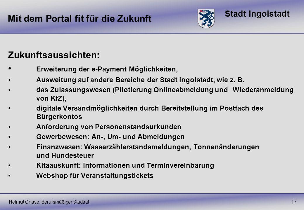 Stadt Ingolstadt Mit dem Portal fit für die Zukunft Zukunftsaussichten: Erweiterung der e-Payment Möglichkeiten, Ausweitung auf andere Bereiche der St