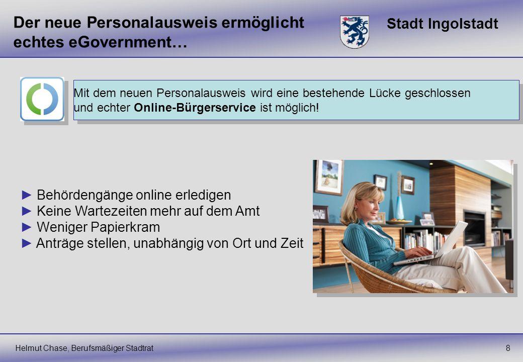 Stadt Ingolstadt Der neue Personalausweis ermöglicht echtes eGovernment… Helmut Chase, Berufsmäßiger Stadtrat8 Mit dem neuen Personalausweis wird eine