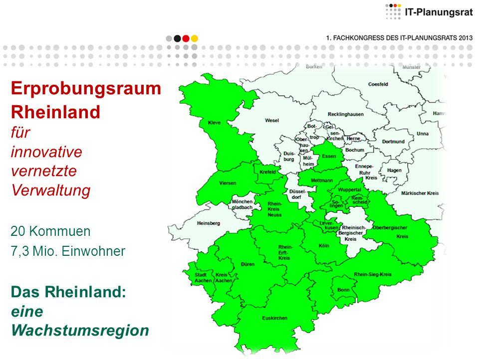 Erprobungsraum Rheinland für innovative vernetzte Verwaltung 20 Kommuen 7,3 Mio. Einwohner Das Rheinland: eine Wachstumsregion