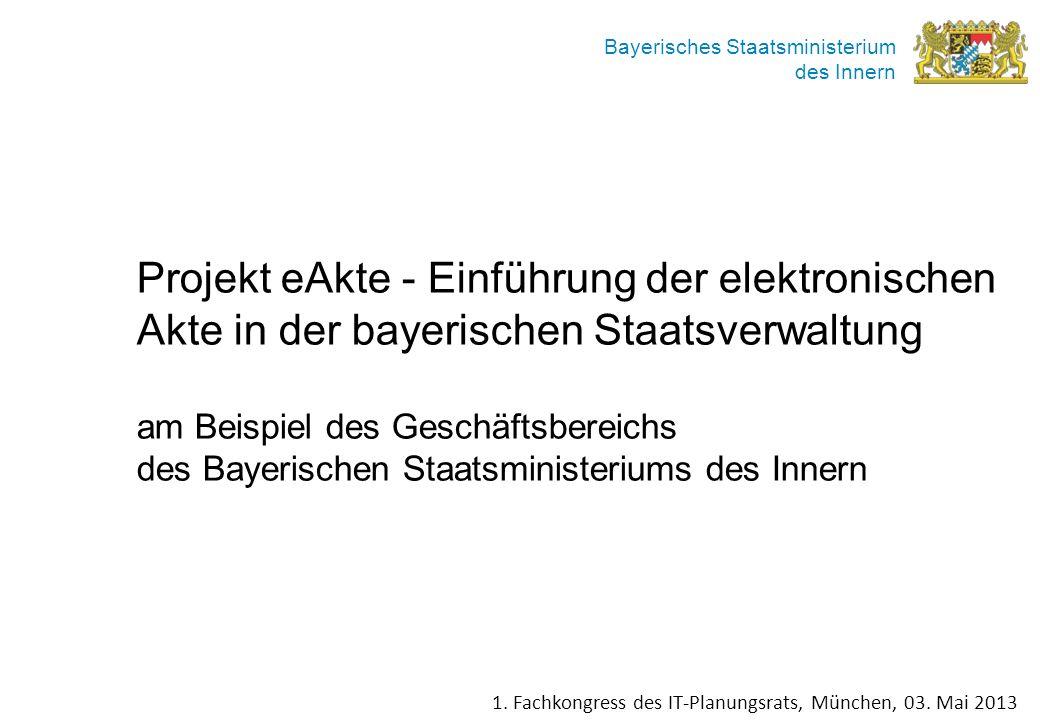 Bayerisches Staatsministerium des Innern Projekt eAkte - Einführung der elektronischen Akte in der bayerischen Staatsverwaltung am Beispiel des Geschä