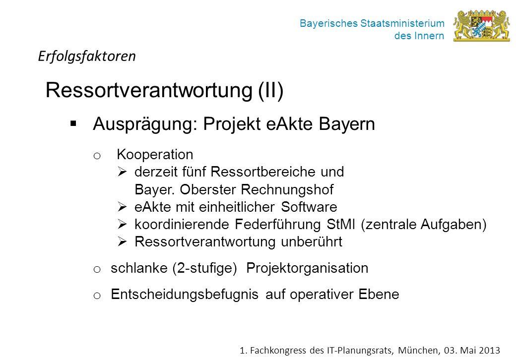 Bayerisches Staatsministerium des Innern Ressortverantwortung (II) Ausprägung: Projekt eAkte Bayern o Kooperation derzeit fünf Ressortbereiche und Bay