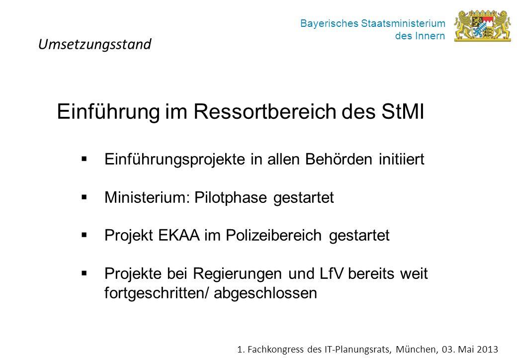 Bayerisches Staatsministerium des Innern Einführung im Ressortbereich des StMI Einführungsprojekte in allen Behörden initiiert Ministerium: Pilotphase