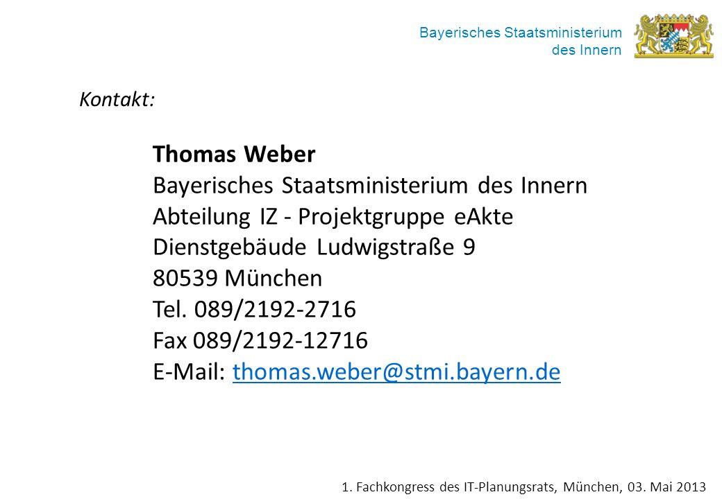 Bayerisches Staatsministerium des Innern Thomas Weber Bayerisches Staatsministerium des Innern Abteilung IZ - Projektgruppe eAkte Dienstgebäude Ludwig