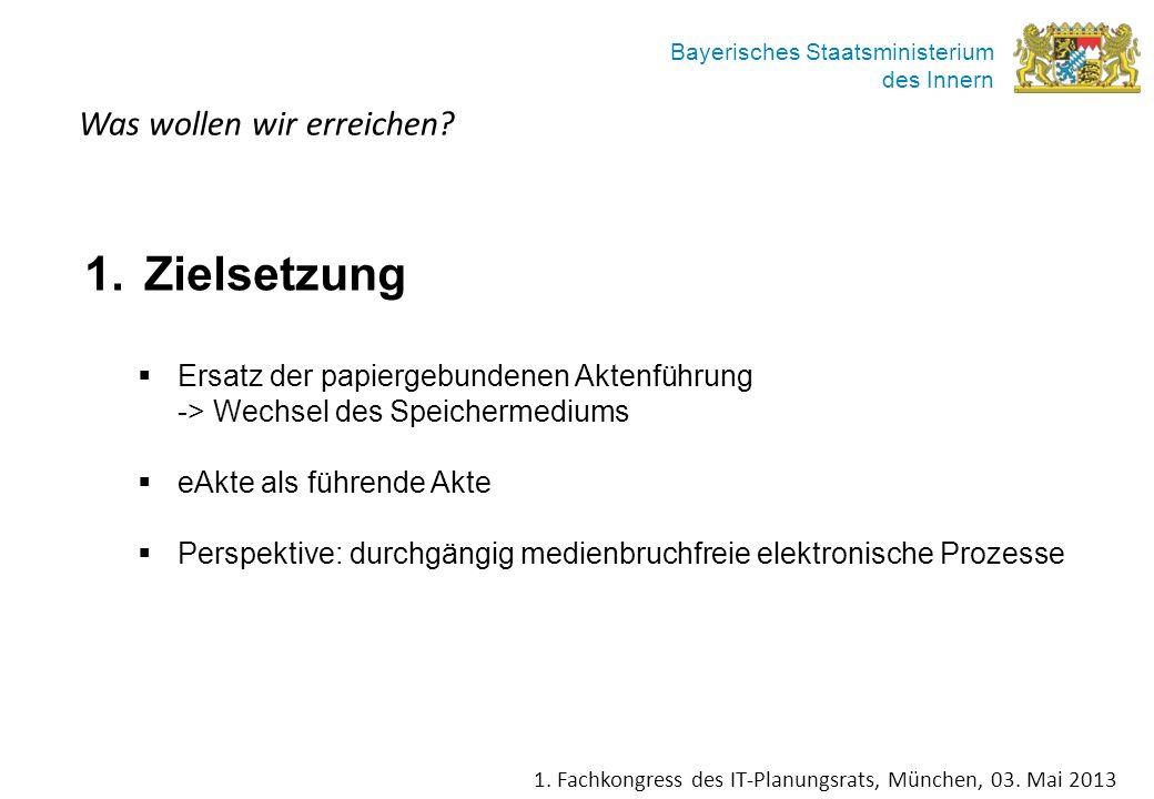 Bayerisches Staatsministerium des Innern Was wollen wir erreichen? 1.Zielsetzung Ersatz der papiergebundenen Aktenführung -> Wechsel des Speichermediu