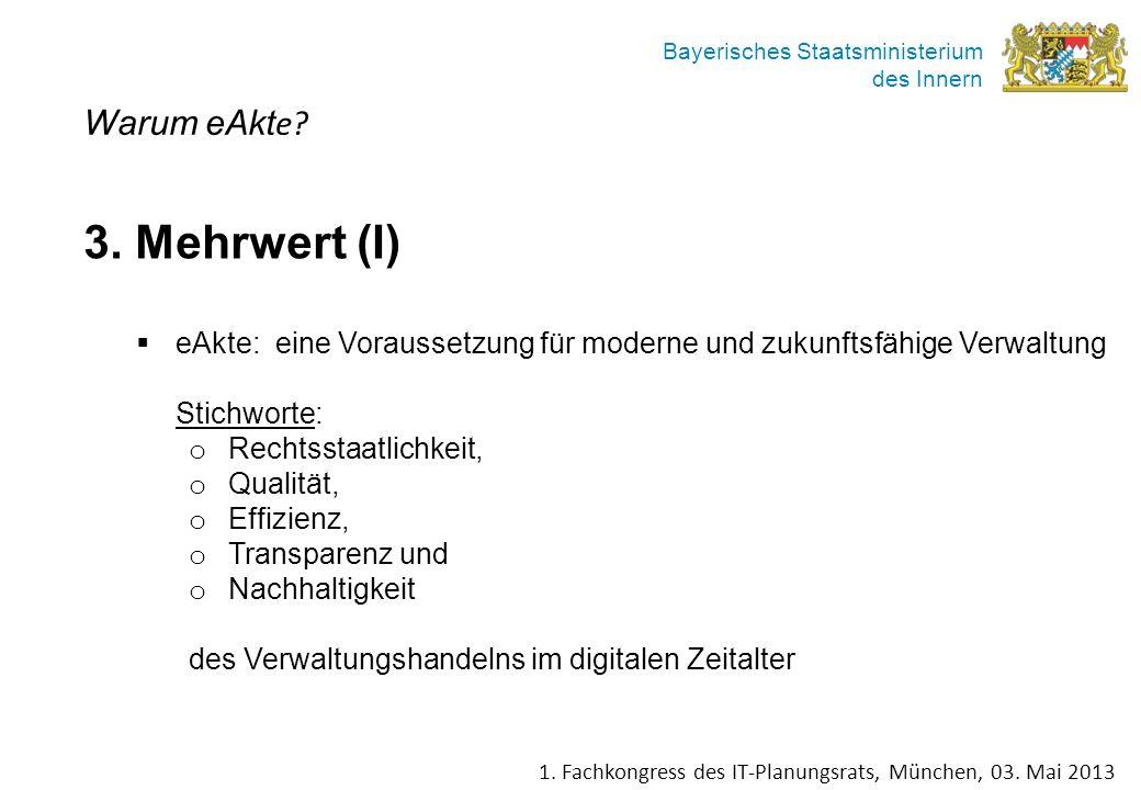 Bayerisches Staatsministerium des Innern Warum eAkt e? 3. Mehrwert (I) eAkte: eine Voraussetzung für moderne und zukunftsfähige Verwaltung Stichworte: