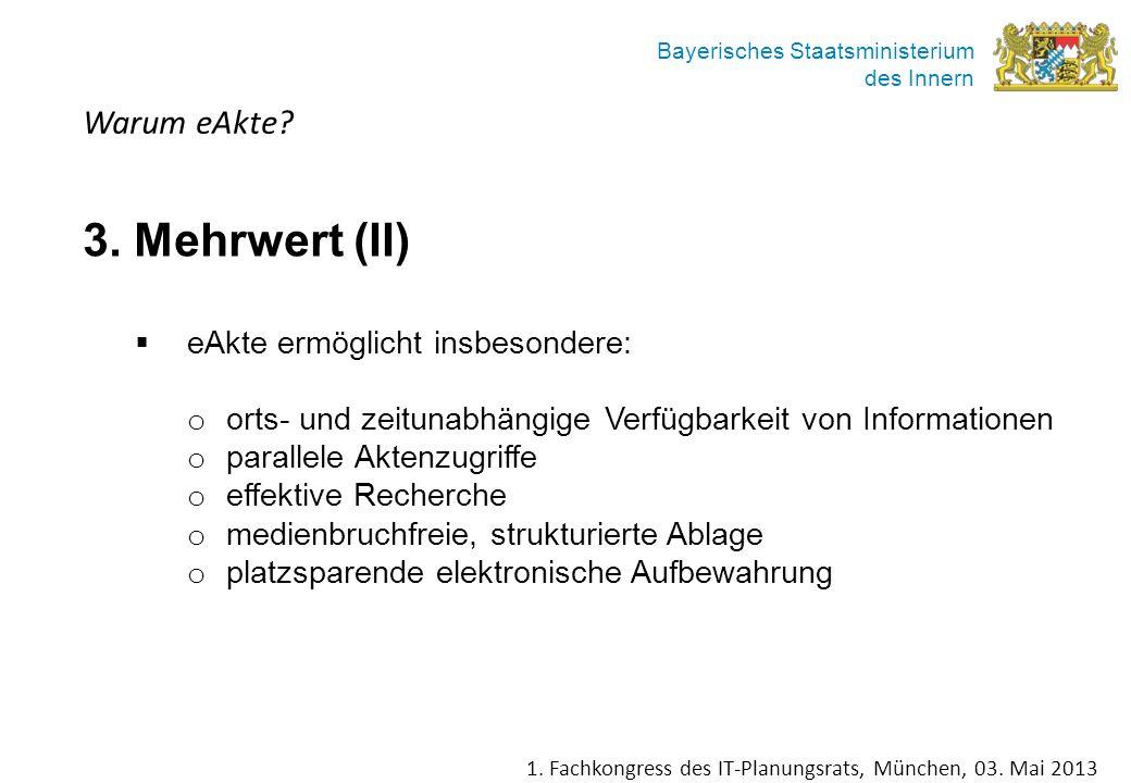 Bayerisches Staatsministerium des Innern Warum eAkte? 3. Mehrwert (II) eAkte ermöglicht insbesondere: o orts- und zeitunabhängige Verfügbarkeit von In