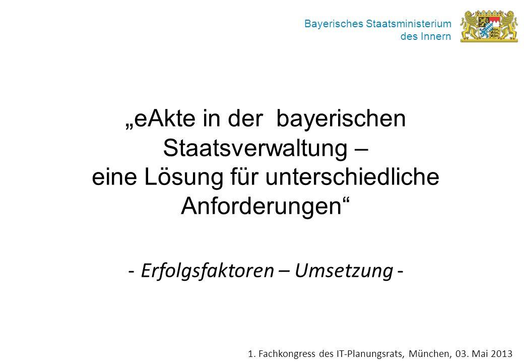 Bayerisches Staatsministerium des Innern eAkte in der bayerischen Staatsverwaltung – eine Lösung für unterschiedliche Anforderungen - Erfolgsfaktoren