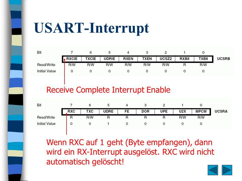 USART-Interrupt Receive Complete Interrupt Enable Wenn RXC auf 1 geht (Byte empfangen), dann wird ein RX-Interrupt ausgelöst. RXC wird nicht automatis