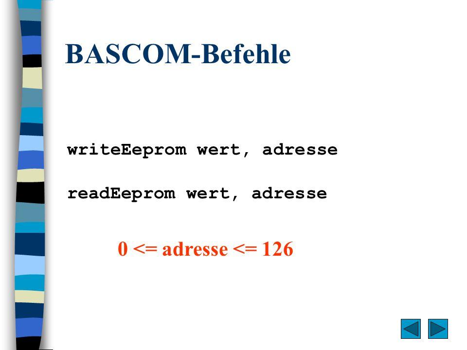 BASCOM-Befehle writeEeprom wert, adresse readEeprom wert, adresse 0 <= adresse <= 126