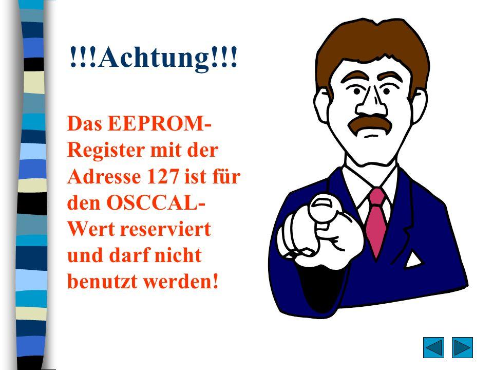 !!!Achtung!!! Der Attiny soll die Zahlen von 0 bis 255 über die serielle Schnittstelle ausgeben. Das EEPROM- Register mit der Adresse 127 ist für den