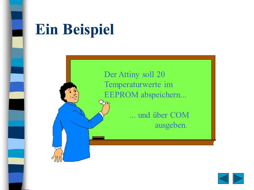 Ein Beispiel Der Attiny soll 20 Temperaturwerte im EEPROM abspeichern...... und über COM ausgeben.