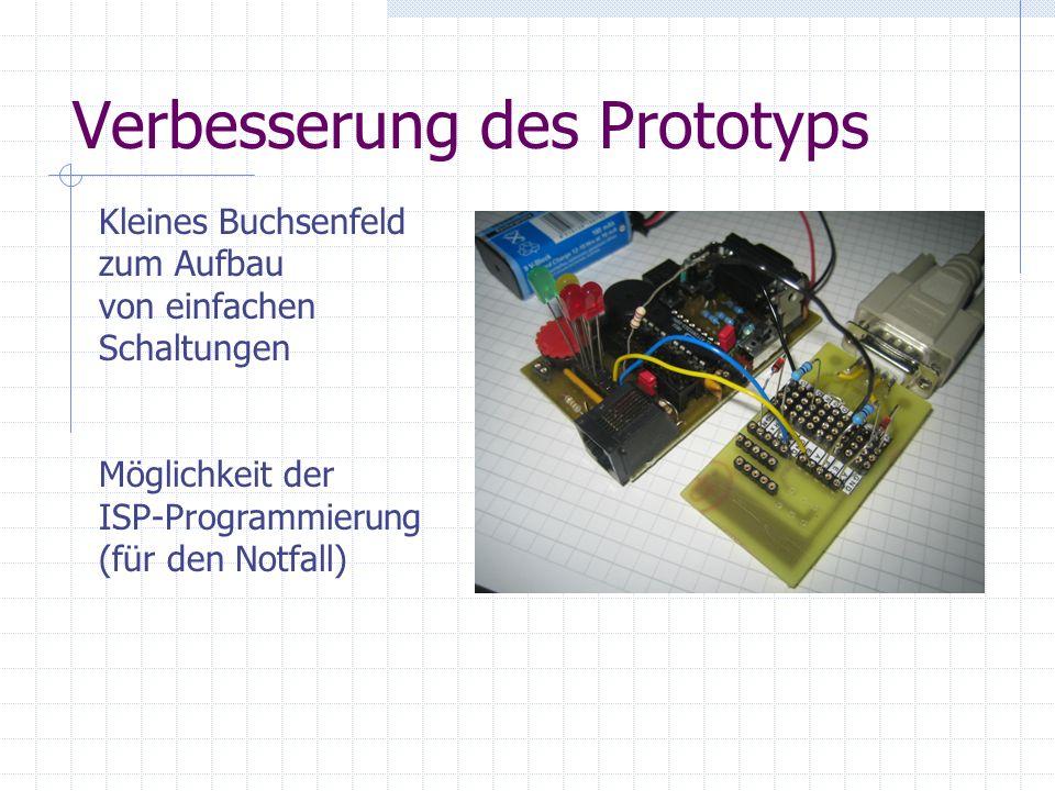 Verbesserung des Prototyps Kleines Buchsenfeld zum Aufbau von einfachen Schaltungen Möglichkeit der ISP-Programmierung (für den Notfall)
