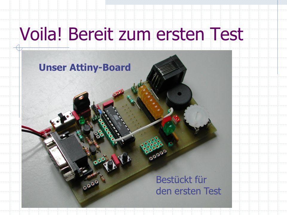 Voila! Bereit zum ersten Test Unser Attiny-Board Bestückt für den ersten Test