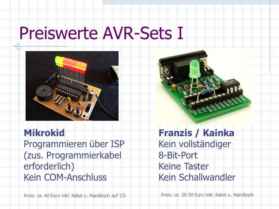 Preiswerte AVR-Sets I Mikrokid Programmieren über ISP (zus. Programmierkabel erforderlich) Kein COM-Anschluss Franzis / Kainka Kein vollständiger 8-Bi