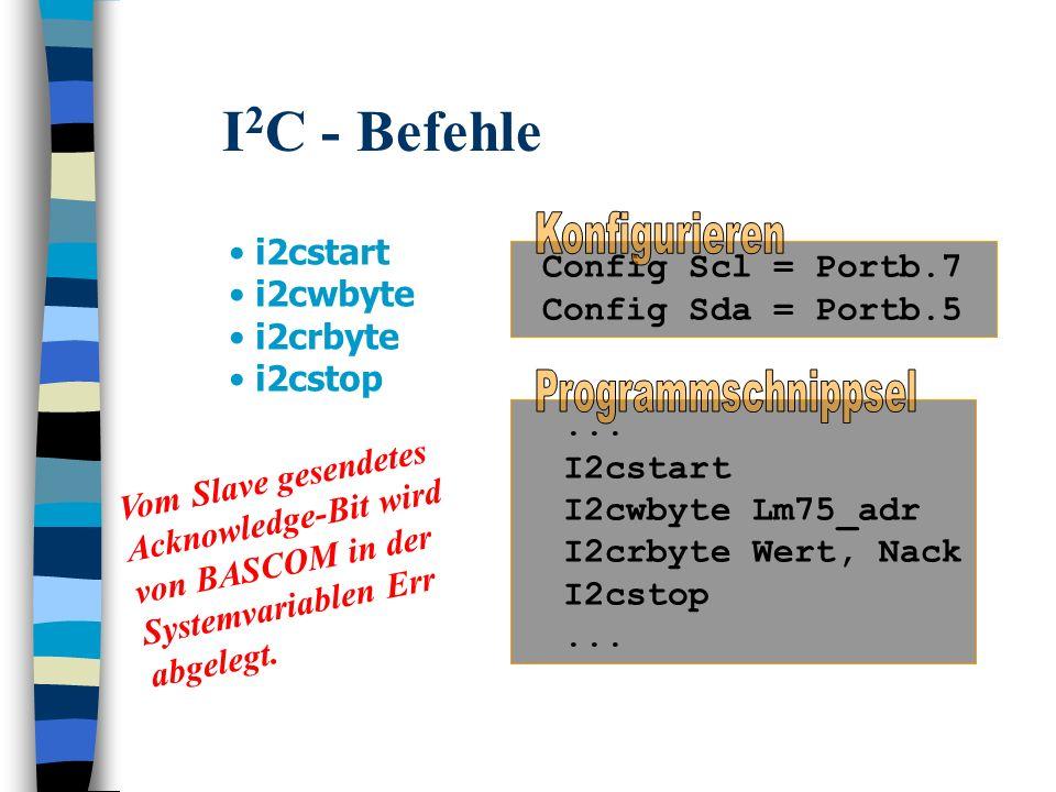 I 2 C - Befehle i2cstart i2cwbyte i2crbyte i2cstop... I2cstart I2cwbyte Lm75_adr I2crbyte Wert, Nack I2cstop... Config Scl = Portb.7 Config Sda = Port