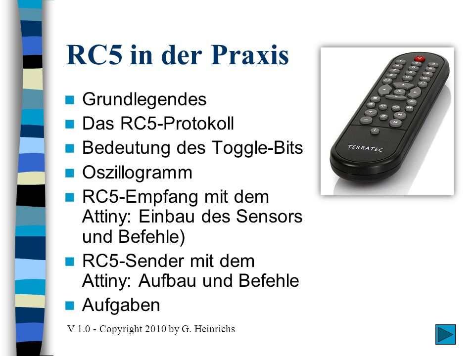RC5 in der Praxis V 1.0 - Copyright 2010 by G. Heinrichs Grundlegendes Das RC5-Protokoll Bedeutung des Toggle-Bits Oszillogramm RC5-Empfang mit dem At