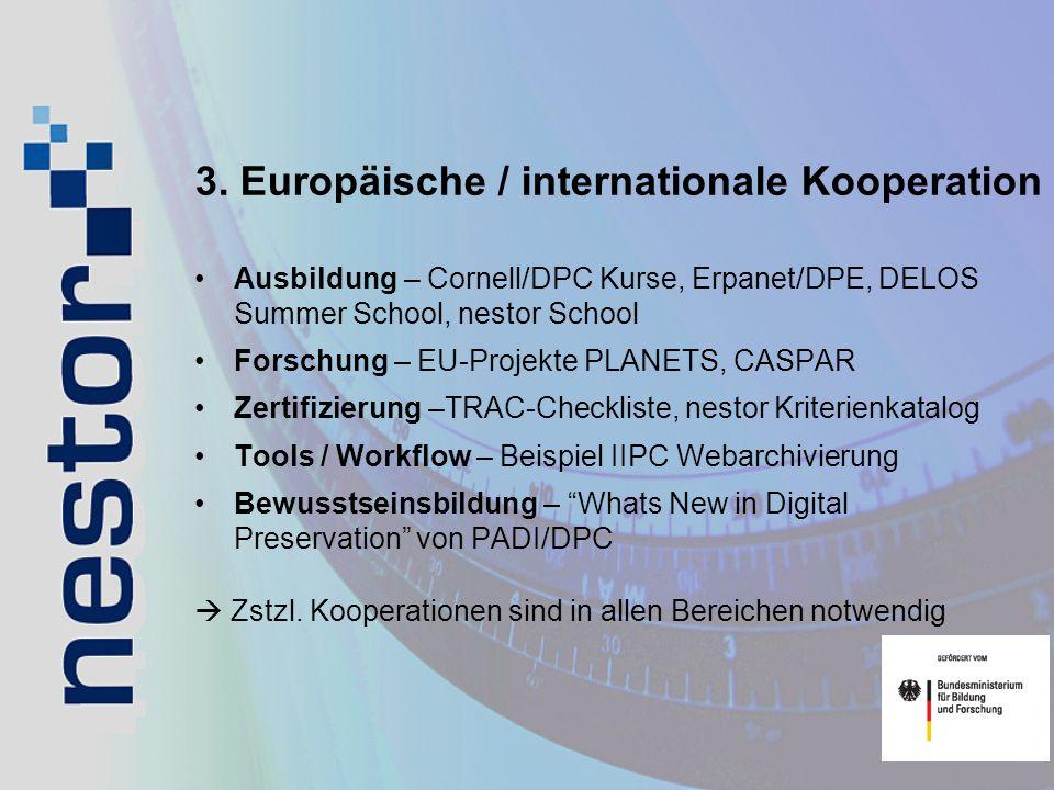 3. Europäische / internationale Kooperation Ausbildung – Cornell/DPC Kurse, Erpanet/DPE, DELOS Summer School, nestor School Forschung – EU-Projekte PL