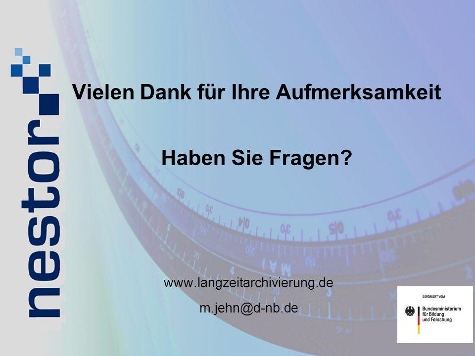 Vielen Dank für Ihre Aufmerksamkeit Haben Sie Fragen? www.langzeitarchivierung.de m.jehn@d-nb.de