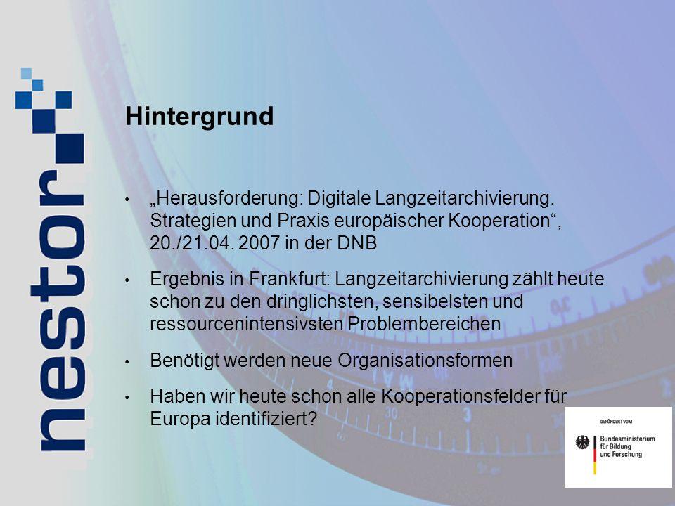 Hintergrund Herausforderung: Digitale Langzeitarchivierung. Strategien und Praxis europäischer Kooperation, 20./21.04. 2007 in der DNB Ergebnis in Fra