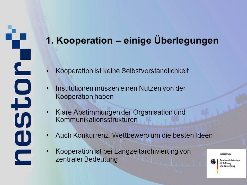 1. Kooperation – einige Überlegungen Kooperation ist keine Selbstverständlichkeit Institutionen müssen einen Nutzen von der Kooperation haben Klare Ab